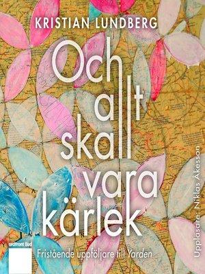 cover image of Och allt skall vara kärlek