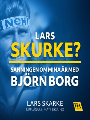 cover image of Lars Skurke? Sanningen om mina år med Björn Borg