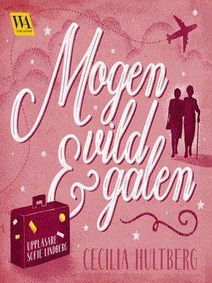 cover image of Mogen, vild och galen