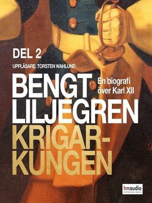 cover image of Krigarkungen--En biografi om Karl XII--Del å
