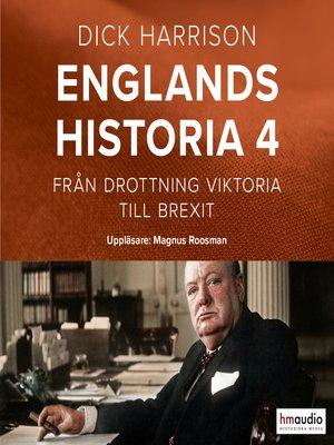 cover image of Englands historia, 4. Från drottning Viktoria till Brexit