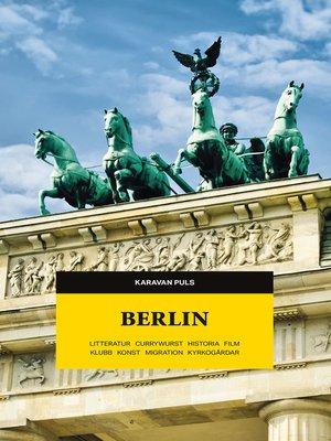 cover image of Berlin. Litteratur, currywurst, historia, film, klubb, konst, migration, kyrkogårdar