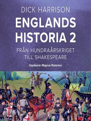 cover image of Englands historia, 2. Från hundraårskriget till Shakespeare