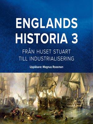 cover image of Englands historia, 3. Från huset Stuart till industrialisering