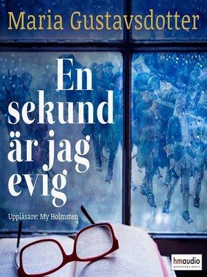cover image of En sekund är jag evig