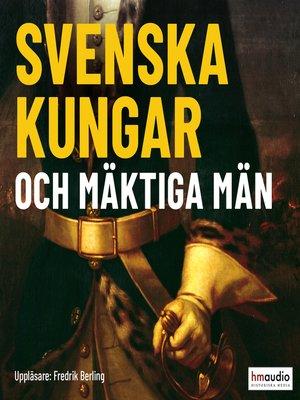 cover image of Svenska kungar och mäktiga män
