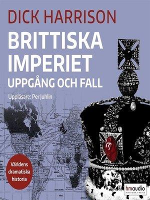 cover image of Brittiska imperiet – uppgång och fall