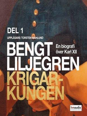 cover image of Krigarkungen--En biografi om Karl XII--Del ett