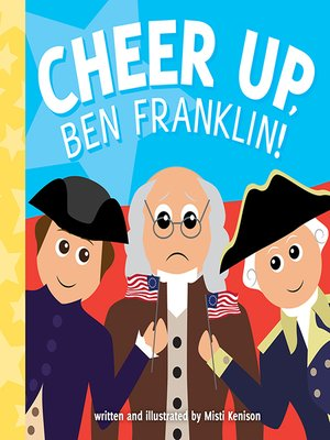 cover image of Cheer Up, Ben Franklin!